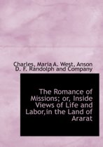The Romance of Missions; Or, Inside Views of Life and Labor, in the Land of Ararat