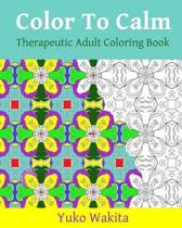 Color to Calm Therapeutic Adult Coloring Book