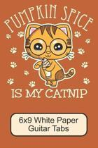 Pumpkin Spice Is My Catnip/ 6x9 White Paper Guitar Tabs: Cute, Adorable Kawaii Kitten/ The Perfect Notebook For Writing Down Your Guitar Notes/ 110 Pa