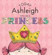 Today Ashleigh Will Be a Princess