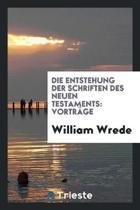 Die Entstehung Der Schriften Des Neuen Testaments