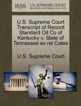 U.S. Supreme Court Transcript of Record Standard Oil Co of Kentucky V. State of Tennessee Ex Rel Cates
