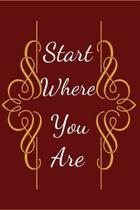 Start Where You Are: Motivational Notebook, Journal, Diary (110 Pages, Blank, 6 x 9)