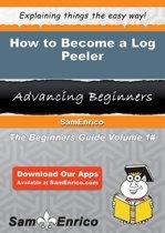 How to Become a Log Peeler