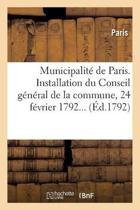Municipalit� de Paris. Installation Du Conseil G�n�ral de la Commune, 24 F�vrier 1792...
