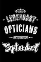 Legendary Opticians are born in September: Blank Lined Optician Journal Notebooks Diary as Appreciation, Birthday, Welcome, Farewell, Thank You, Chris