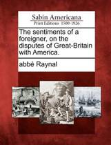 The Sentiments of a Foreigner, on the Disputes of Great-Britain with America.