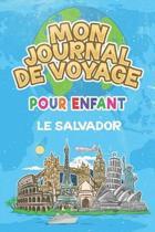 Mon Journal de Voyage le Salvador Pour Enfants: 6x9 Journaux de voyage pour enfant I Calepin � compl�ter et � dessiner I Cadeau parfait pour le voyage