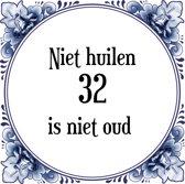 Verjaardag Tegeltje met Spreuk (32 jaar: Niet huilen 32 is niet oud + cadeau verpakking & plakhanger