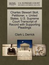 Charles Stewart Stoll, Petitioner, V. United States. U.S. Supreme Court Transcript of Record with Supporting Pleadings