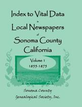 Index to Vital Data in Local Newspapers of Sonoma County, California, Volume I
