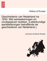 Geschiedenis Van Nederland Na 1830. Met Aanteekeningen En Onuitgegeven Stukken. (Letterkundige Aanteekeningen Betreffende de Geschiedenis Van Nederland.).