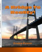 A Bridge to Reality! Adult Coloring Book, Volume 1