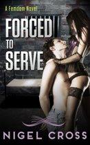 Forced To Serve (an Erotic Femdom Novel)