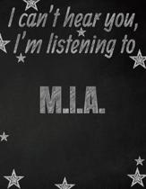 I can't hear you, I'm listening to M.I.A. creative writing lined notebook: Promoting band fandom and music creativity through writing...one day at a t