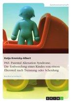 PAS: Parental Alienation Syndrome. Die Entfremdung eines Kindes von einem Elternteil nach Trennung oder Scheidung