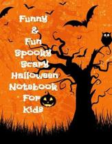 Funny & Fun Spooky Scary Halloween Notebook For Kids: The Perfect Happy Trick or Treat Gift Idea For Children, Gifts, Novelty, Stocking Stuffer Ideas,