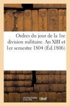 Ordres Du Jour de la 1re Division Militaire. an XIII Et 1er Semestre 1804