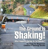 The Ground Is Shaking! What Happens During An Earthquake? Geology for Beginners| Children's Geology Books