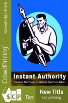 Instant Authority: The Secret of Instant Authority Revealed ... Learn How to Write a Book That Will instantly Establish You As An Expert In Your Field!
