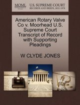 American Rotary Valve Co V. Moorhead U.S. Supreme Court Transcript of Record with Supporting Pleadings