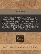 Neve 1656 a New Almanack and Prognostication Serving for the Year of Our Lord God and Saviour Jesus Christ, 1656 ... Calculated ... for the ... Meridian of ... Norwich ... / Practised, Penned and Published by John Neve. (1656)