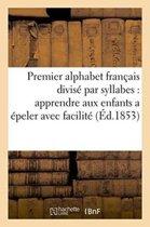 Premier Alphabet Fran�ais Divis� Par Syllabes Pour Apprendre Aux Enfants a �peler Avec Facilit�