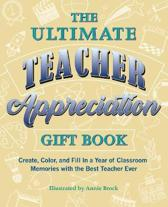 The Ultimate Teacher Appreciation Gift Book: Create, Color, and Fill in a Year of Classroom Memories with the Best Teacher Ever