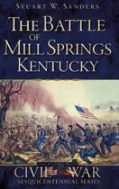 The Battle of Mill Springs, Kentucky