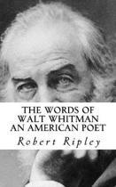 The Words of Walt Whitman an American Poet