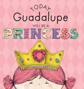 Today Guadalupe Will Be a Princess