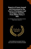 Reports of Cases Argued and Determined in the Courts of Exchequer and Exchequer Chamber, from Hilary Term, 6 Will