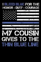 I Bleed Blue for the honor, duty, courage my Cousin gives to the Thin Blue Line.