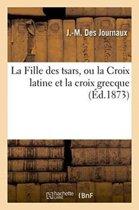 La Fille Des Tsars, Ou La Croix Latine Et La Croix Grecque