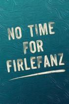 No Time for Firlefanz