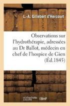 Observations Sur l'Hydroth�rapie, Adress�es Au Dr Ballot M�decin En Chef de l'Hospice de Gien Loiret