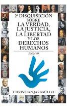 2ª Disquisicion Sobre La Verdad, La Justicia, La Libertad Y Los Derechos Humanos