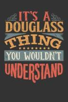 Its A Douglass Thing You Wouldnt Understand: Douglass Diary Planner Notebook Journal 6x9 Personalized Customized Gift For Someones Surname Or First Na