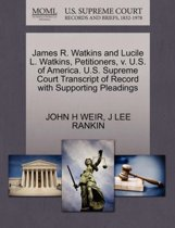 James R. Watkins and Lucile L. Watkins, Petitioners, V. U.S. of America. U.S. Supreme Court Transcript of Record with Supporting Pleadings
