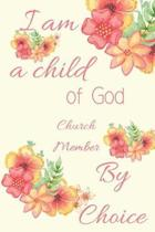 I Am a Child of God Church Member by Choice