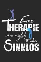 Eine Therapie w�re m�glich ist aber sinnlos: A5 liniert Notizbuch / Notizheft / Tagebuch / Journal f�r Golf-Spieler und Golfer