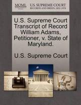 U.S. Supreme Court Transcript of Record William Adams, Petitioner, V. State of Maryland.