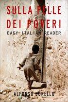 Easy Italian Reader: Sulla Pelle dei Poveri