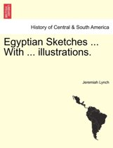 Egyptian Sketches ... with ... Illustrations.