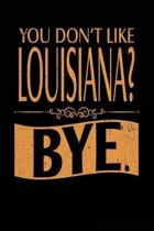 You Don't Like Louisiana? Bye.