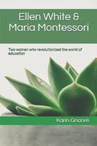 Ellen White & Maria Montessori: Two women who revolutionized the world of education
