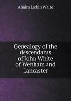 Genealogy of the Descendants of John White of Wenham and Lancaster