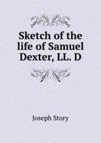 Sketch of the Life of Samuel Dexter, LL. D