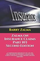 Zalma on Insurance Claims Part 103 Second Edition: A Comprehensive Review of the law and Practicalities of Property, Casualty and Liability Insurance