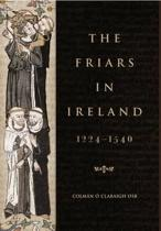 The Friars in Ireland, 1224-1540